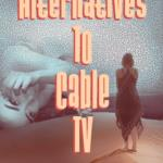 Alternative To Cable - Save Thousands
