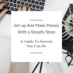 Make Money With A Shopify Store