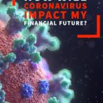 How Will the Coronavirus Impact My Financial Future