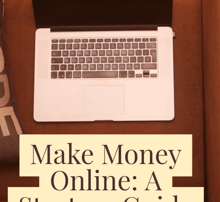 Make Money Online – The Starter Guide